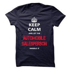 Keep Calm and let the AUTOMOBILE SALESPERSON handle it T-Shirts, Hoodies, Sweatshirts, Tee Shirts (23$ ==► Shopping Now!)