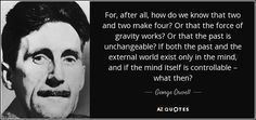 """TRUMPISM - """"For, after all, how do we know that two and two make four? Or that the force of gravity works? Or that the past is unchangeable? If both the past and the external world exist only in the mind, and if the mind itself is controllable – what then?"""""""