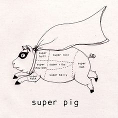 i. love. super. pig.
