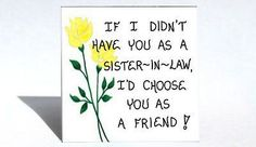 Sister in Law Magnet This Sister-in-Law Gift Magnet of friendship for your spouse's sister. The Yellow tulip and green leaf design illustrate this magnetic saying. Text on magnet: If I didn't have you