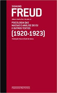 Psicologia das Massas e Análise do Eu e Outros Textos. 1920-1923 - 9788535918717 - Livros na Amazon Brasil