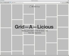 Grid—A—Licious. Making grids sexier on the net since —08. Now fully responsive.
