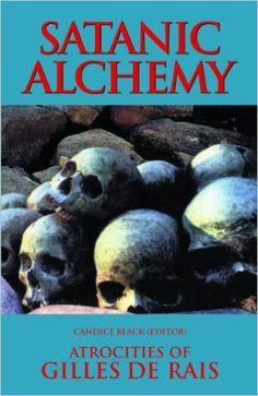 Satanic Alchemy: Atrocities Of Gilles de Rais: Candice Black: 9780983884279: Amazon.com: Books