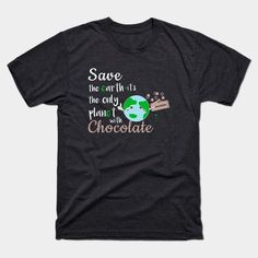 Earth Day Save The Earth Its the only planet with chocolate T-Shirt by LisaLiza | Teepublic.  Earth Day Shirt for Teachers,   Cute Earth Day Every Day Tshirt,   science march shirt, environmental tee.   #environment #planet  #world #gogreen #globalwarming #climatechange   #Sciencemarch #antitrump #marchfroscience #teacher #recycle  #reduce #reuse #earthday #cuteearthday #apparel #women #tshirt  #teepublic #redbubble