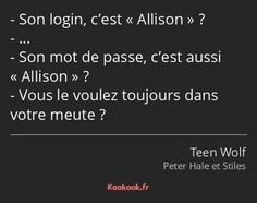 """The reply """"Her login is Allison? … Her password, too, is Allison? Do you continue to need it in your pack? From the """"Teen Wolf"""" collection. Rating: / 10 with 189 votes. Stiles Teen Wolf, Teen Wolf Scott, Teen Wolf Allison, Citations Film, Teen Wolf Funny, Netflix, Fandoms, French Quotes, Anime Wolf"""