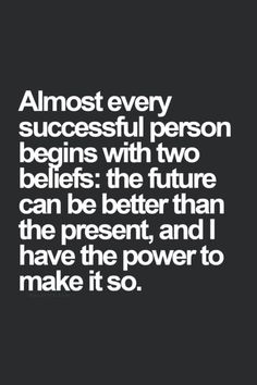 Almost every successful person begins with two beliefs...