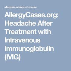 AllergyCases.org: Headache After Treatment with Intravenous Immunoglobulin (IVIG)