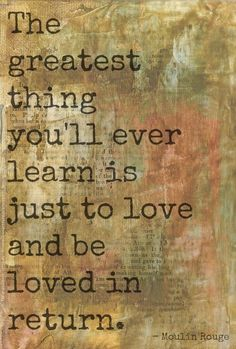 To love and be loved in return. The greatest thing you'll ever learn.