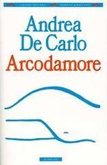 """""""Arcodamore"""" di Andrea De Carlo"""
