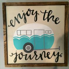 Enjoy the Journey! Camping Glamping, Camping Theme, Camping Crafts, Camping 2017, Family Camping, Camper Signs, Vintage Trailers, Diy Signs, Wood Signs
