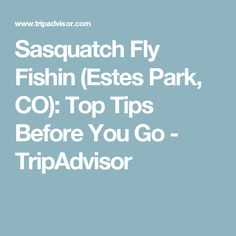 Sasquatch Fly Fishin (Estes Park, CO): Top Tips Before You Go - TripAdvisor
