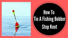 How To Tie A Fishing Bobber Stop Knot