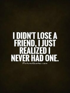 Fake Friends Quote Pictures i didnt lose a friend i just realized i never had one Fake Friends Quote. Here is Fake Friends Quote Pictures for you. Fake Friends Quote 38 fake friends quotes to keep you away from false friendship. Fake People Quotes, Fake Friend Quotes, Fake Friends Quotes Betrayal, Losing Friends Quotes, Friend Betrayal, Losing A Friend, Quotes About Betrayal, Real Friends, Enemies Quotes