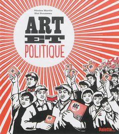 """ART ET POLITIQUE. Ce livre retrace un vaste panorama d'artistes qui ont voulu """"changer la vie"""" et """"transformer le monde"""".De la Révolution à la mondialisation, de l'art de propagande au street art..."""