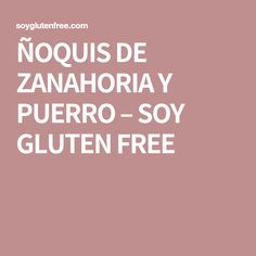 ÑOQUIS DE ZANAHORIA Y PUERRO – SOY GLUTEN FREE Sin Gluten, Calm, Free, Ideas, Dishes, Recipes, Cooking, Speed Up Metabolism, Places