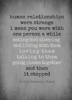 Human relationships quote by Charles Bukowski ♡