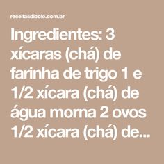 Ingredientes: 3 xícaras (chá) de farinha de trigo 1 e 1/2 xícara (chá) de água morna 2 ovos 1/2 xícara (chá) de óleo 2 colheres (chá) de açúcar 1 colher (chá) de sal 10g de fermento biológico seco (1 pacotinho) Modo de Preparo: No liquidificador bata o óleo, os ovos, açúcar, o sal e a água...