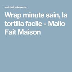 Wrap minute sain, la tortilla facile - Mailo Fait Maison