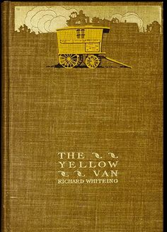 richard whiteing, the yellow van, new york: the century co., cover designed by jay chambers for decorative designers. Best Book Covers, Vintage Book Covers, Beautiful Book Covers, Book Cover Art, Book Cover Design, Vintage Books, Book Design, Album Covers, Book Art