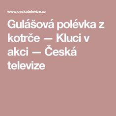 Gulášová polévka z kotrče — Kluci v akci — Česká televize