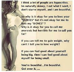 I like these skinny girl quotes!! :) make me feel like there otherw people who are like me, hate  having to see girls put us down!