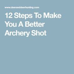 12 Steps To Make You A Better Archery Shot