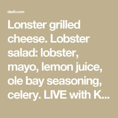 Lonster grilled cheese. Lobster salad: lobster, mayo, lemon juice, ole ...