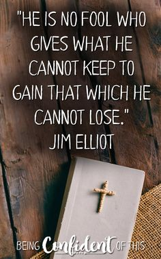 "Don't let naysayers keep you from God's plan for your life! Being a Christ-follower requires sacrifice, but you'll find yourself in good company with these other ""fools.""  fools for Christ, Christian encouragement, following Christ, trusting God's plan, jim elliot quote"