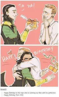 Loki : Happy Birthday Tom Tom : Oh dear ! Oh loki  Loki : (it's a trap) Tom: *hugs loki * Oh Thank you!!   Please follow my albums :  Thorki Avengers Stony  Clintasha Science bros