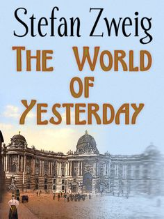 Stefan Zweig - The World of Yesterday.