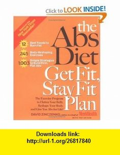 The Abs Diet Get Fit Stay Fit Plan The Exercise Program to Flatten Your Belly, Reshape Your Body, and Give You Abs for Life! David Zinczenko, Ted Spiker , ISBN-10: 1594864098  ,  , ASIN: B000QUUTO6 , tutorials , pdf , ebook , torrent , downloads , rapidshare , filesonic , hotfile , megaupload , fileserve