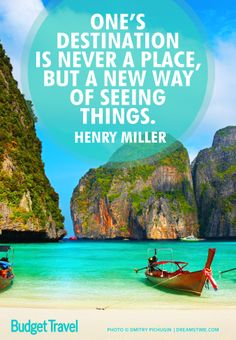 One's Destination is never a place, but a new way of seeing things. Henry Miller photo of the traditional long tail boats on a tropical beach, Maya Bay, Thailand