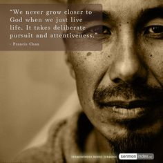 """""""We never grow closer to God when we just live life. It takes deliberate pursuit and attentiveness."""" - Francis Chan #closer #god #deliberate"""