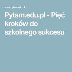 Pytam.edu.pl - Pięć kroków do szkolnego sukcesu