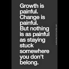 avoid torture Life, Inspiration, Stay Stuck, Change Quote, Quotes, So True, Pain, Moving Quote, Growth