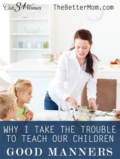 Why I Take the Trouble to Teach Our Children Good Manners — the Better Mom