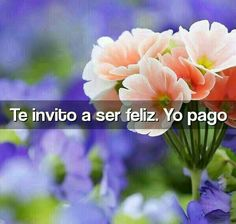Te invito a ser feliz. Yo pago