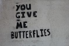 You give me butterflies. Make Me Happy, Make Me Smile, You Give Me Butterflies, Words Quotes, Sayings, Random Quotes, Give It To Me, Love You, Pretty Words