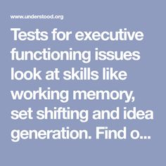 Tests for executive functioning issues look at skills like working memory, set shifting and idea generation. Find out how these tests for executive function work.