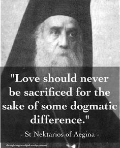 """""""Love should never be sacrificed for the sake of some dogmatic difference."""" - St Nektarios of Aegina Cool Words, Wise Words, Mindfulness Psychology, Pray Always, Orthodox Christianity, Orthodox Prayers, Secular Humanism, Spiritual Words, True Faith"""