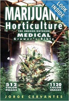 Marijuana Horticulture: The Indoor/Outdoor Medical Grower's Bible: Jorge Cervantes: 9781878823236: Amazon.com: Books