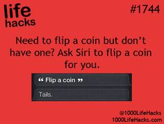 """Flip a Coin with Your iPhone: """"Need to flip a coin but don't have one? Ask Siri to flip a coin for you."""" – life hacks #1744 via 1000 Life Hacks"""