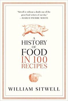 A History of Food in 100 Recipes: William Sitwell