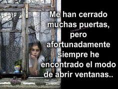 """""""Me han cerrado, muchas #Puertas pero afortunadamente siempre he encontrado el modo de abrir #Ventanas"""". #Citas #Frases #candidman"""