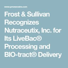 Frost & Sullivan Recognizes Nutraceutix, Inc. for Its LiveBac® Processing and BIO-tract® Delivery