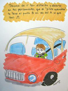 """Trauma de ir tan distraído y absorto en tus pensamientos, que el """"piloto automático"""" te lleva al punto B en vez del A al que ibas :S  https://www.facebook.com/pages/Alejandra-Aceves-Dise%C3%B1o-de-Autor/220434194642258?ref=ts=ts"""