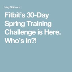 Fitbit's 30-Day Spring Training Challenge is Here. Who's In?!