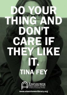 Tina Fey quote. Do your thing and don't care if they like it.  #tina #fey #quote