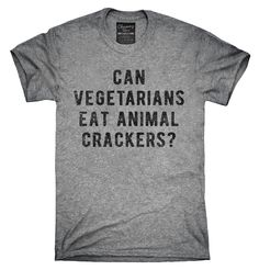 Can Vegetarians Eat Animal Crackers Shirt, Hoodies, Tanktops