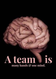 A team is many hands of one mind…